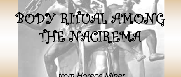 anthropology meet the nacirema the rockstar anthropologist if you have ever taken a basic anthropology course you probably have horace miner s body ritual among the nacirema