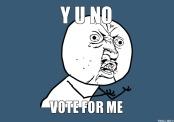 y-u-no-vote-for-me